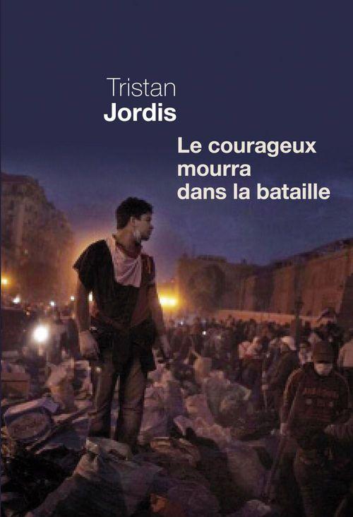 Le courageux mourra dans la bataille  - Tristan Jordis