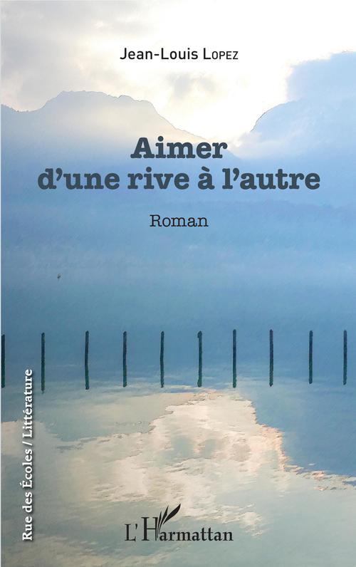 Aimer d'une rive à l'autre  - Jean-Louis LOPEZ