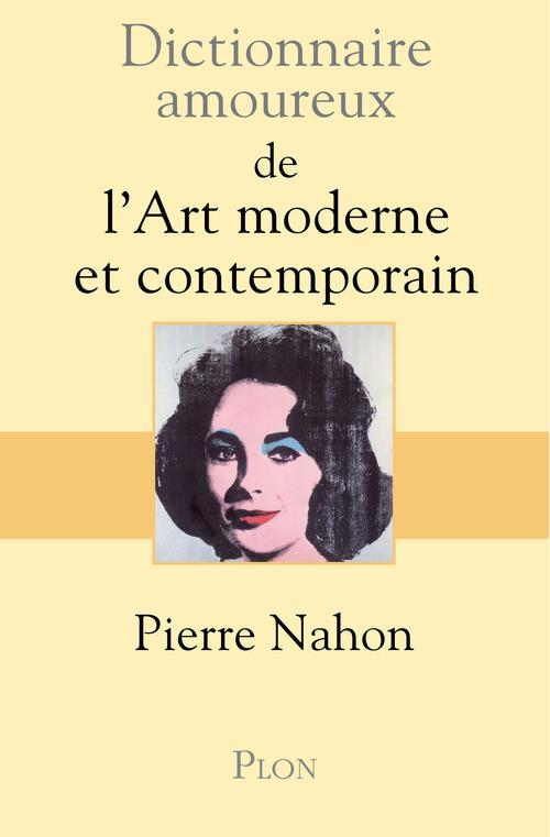 Dictionnaire amoureux ; de l'art moderne et contemporain