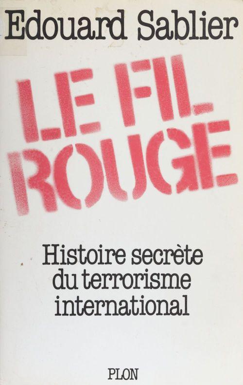 Le fil rouge ; histoire secrète du terrorisme international