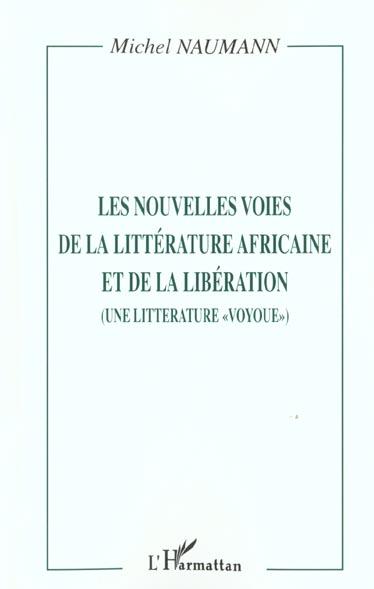 Les nouvelles voies de la litterature africaine et de la liberation - (une litterature