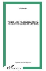 Pierre Leroux, Charles Péguy, Charles de Gaulle et l'Europe  - Jacques Viard