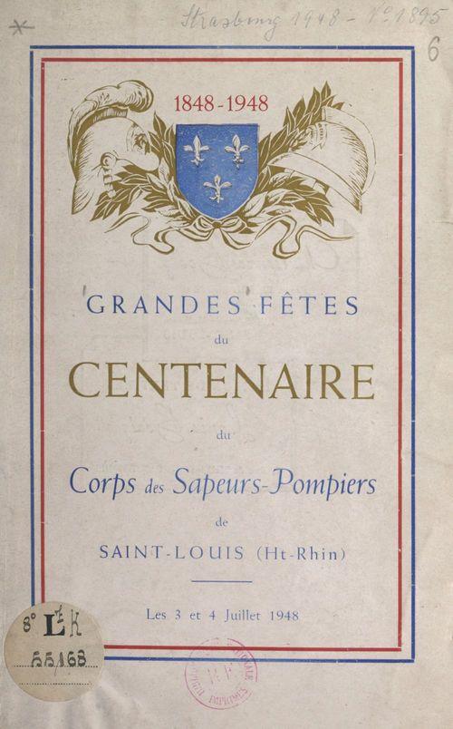 Grandes fêtes du centenaire du Corps des sapeurs-pompiers de Saint-Louis, Haut-Rhin (1848-1948)  - Victor Muller