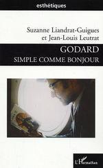 Godard simple comme bonjour  - Jean-Louis Leutrat - Suzanne LIANDRAT-GUIGUES - Liandrat-Guigues