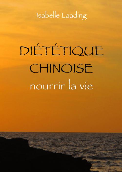Diététique chinoise ; nourrir la vie