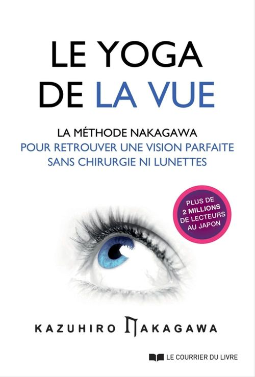 Le yoga de la vue ; la méthode Nakagawa pour retrouver une vision parfaite sans chirurgien ni lunettes
