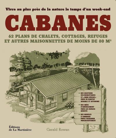 Cabanes ; 62 plans de chalets, cottages, refuges et autres maisonnettes de moins de 80m2