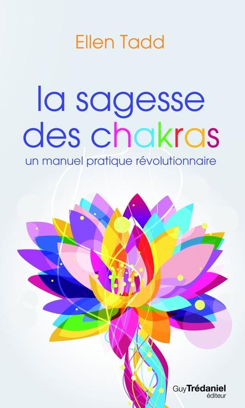 la sagesse des chakras ; un manuel pratique révolutionnaire