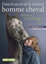 Dans le secret de la relation homme/cheval - 2e édition  - Christelle Perrin