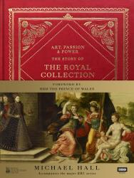 Art, passion & power ; the story of the royal collection