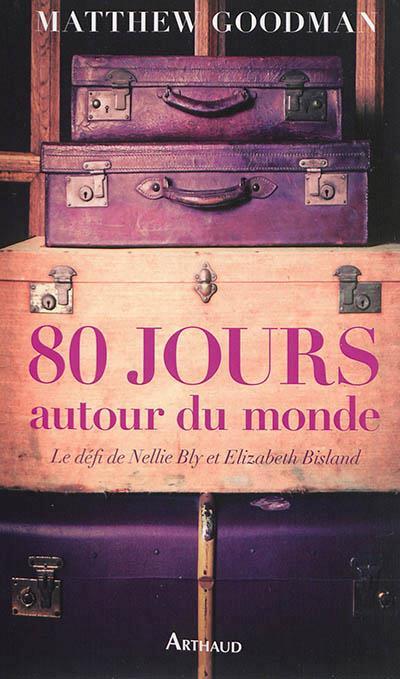 80 jours autour du monde ; le défi de Nellie Bly et Elizabeth Bisland
