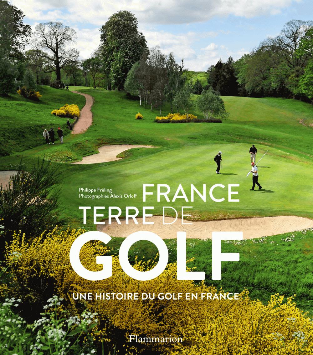 France terre de golf, une histoire du golf en France
