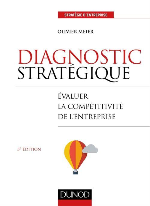 Diagnostic stratégique ; évaluer la compétitivité de l'entreprise (5e édition)