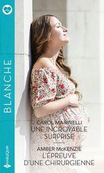 Vente EBooks : Une incroyable surprise - L'épreuve d'une chirurgienne  - Carol Marinelli - Amber McKenzie
