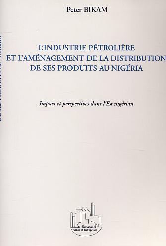 L'industrie petroliere et l'amenagement de la distribution de ses produits au nigeria - impact et pe