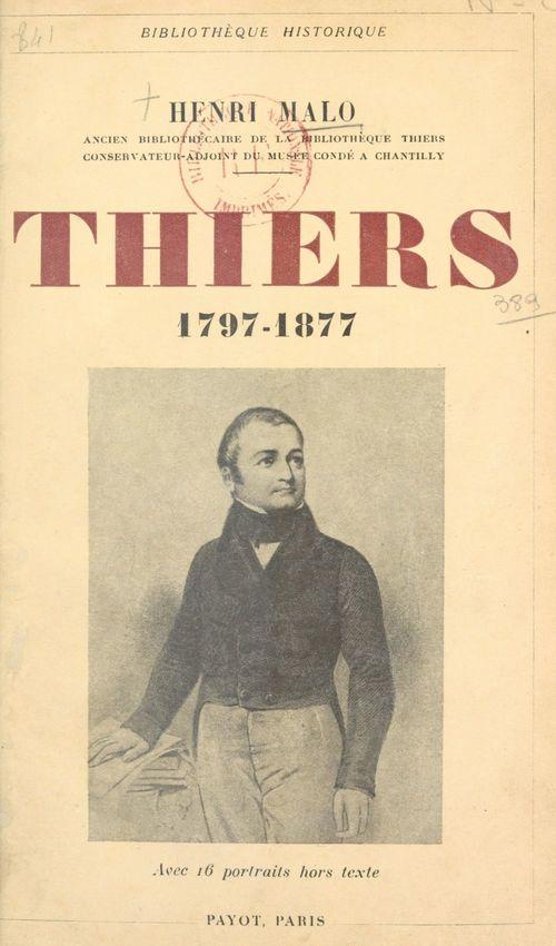 Thiers, 1797-1877  - Henri Malo