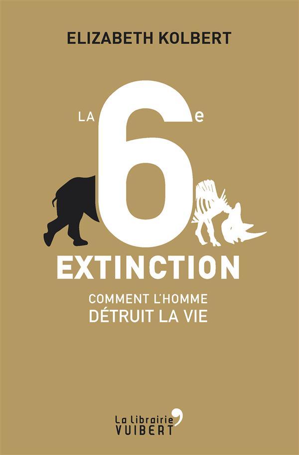 La 6e extinction ; comment l'homme détruit la vie