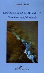 Vente EBooks : Eduquer à la motivation  - Jacques ANDRÉ