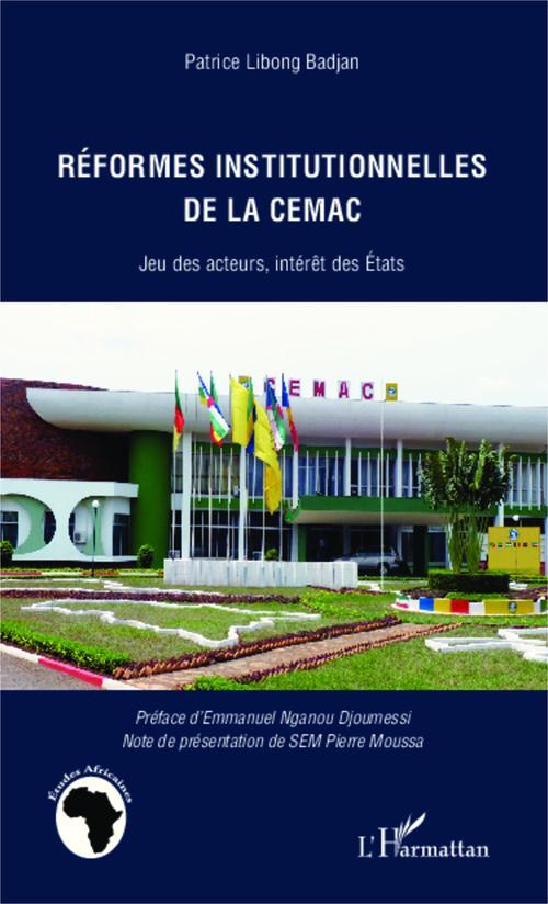 Réformes institutionnelles de la CEMAC ; jeu des acteurs, intérêt des états