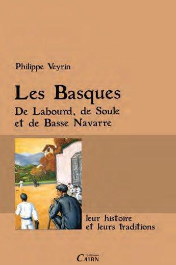 Les Basques ; de Labourd, de Soule et de Basse Navarre, leur histoire et leurs traditions