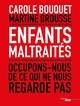 Enfants maltraités ; occupons-nous de ce qui ne nous regarde pas  - Martine BROUSSE