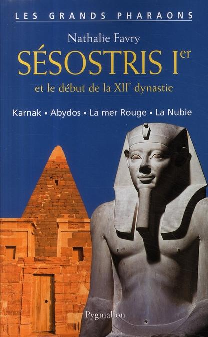 Sésostris 1er et le début de la XIIe dynastie ; Karnak, Abydos, la Mer Rouge, la Nubie