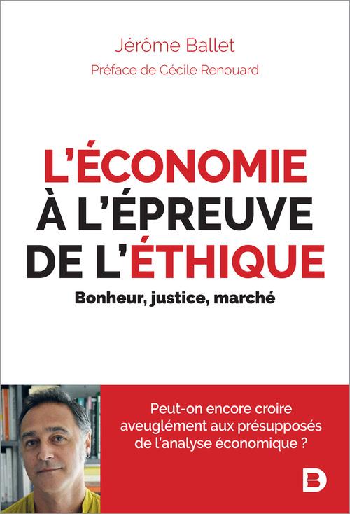 L'économie à l'épreuve de l'éthique ; bonheur, justice, marché