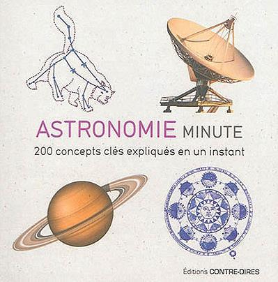 ASTRONOMIE MINUTE  -  200 CONCEPTS CLES EXPLIQUES EN UN INSTANT