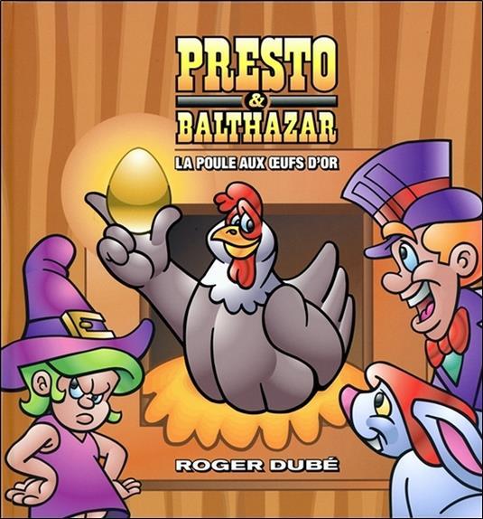 Presto & Balthazar t.3 ; la poule aux oeufs d'or