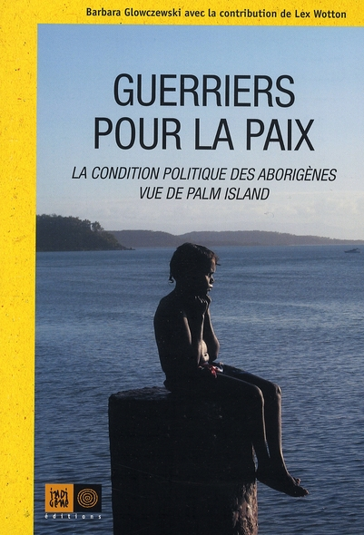 Guerriers pour la paix ; les aborigènes de palm island