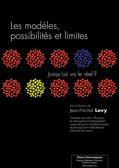 Les modèles, possibilités et limites ; jusqu'où va le réel ?