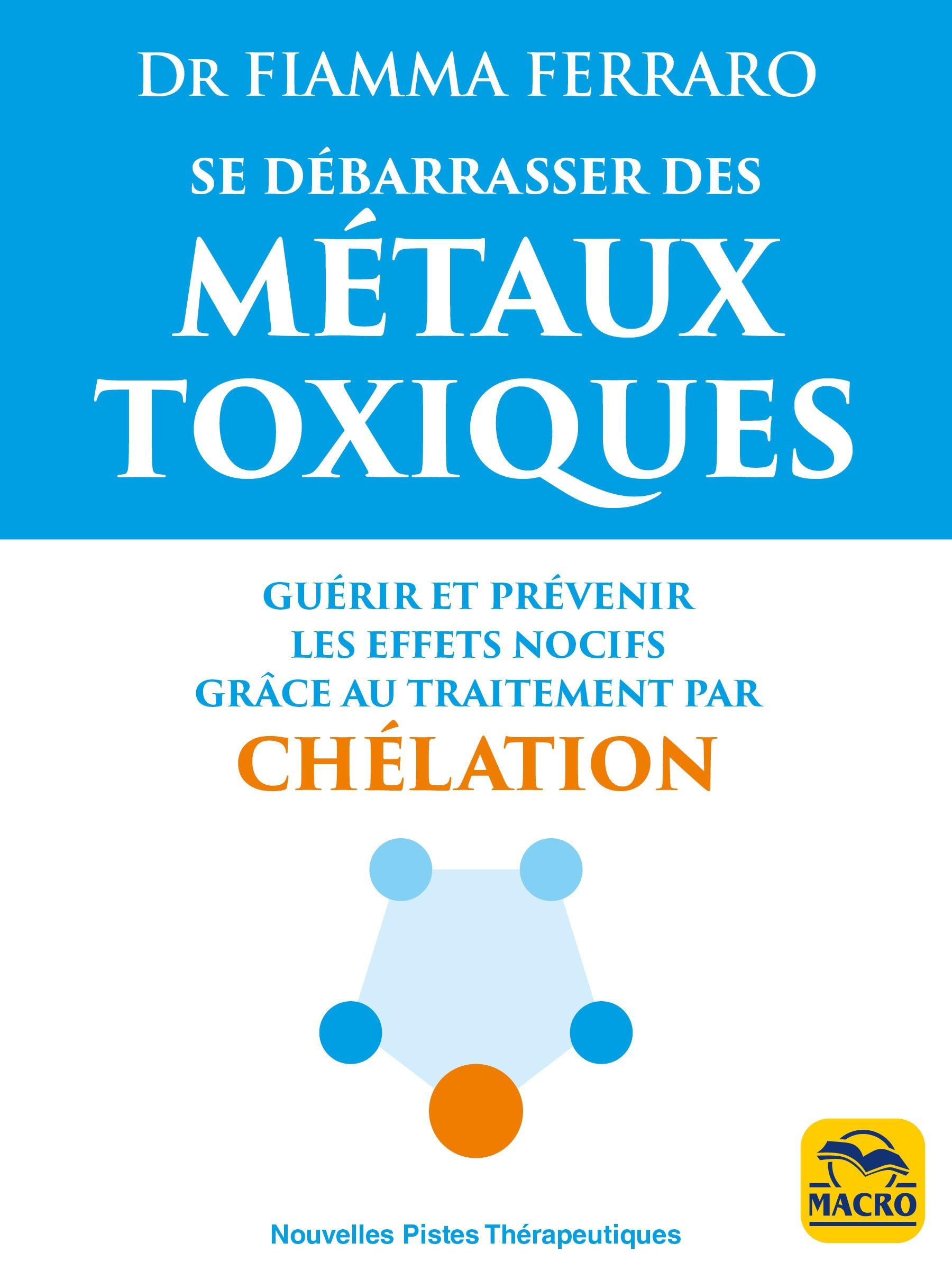 Se débarrasser des métaux toxiques ; guérir et prévenir leurs effets nocifs grâce au traitement par chélation