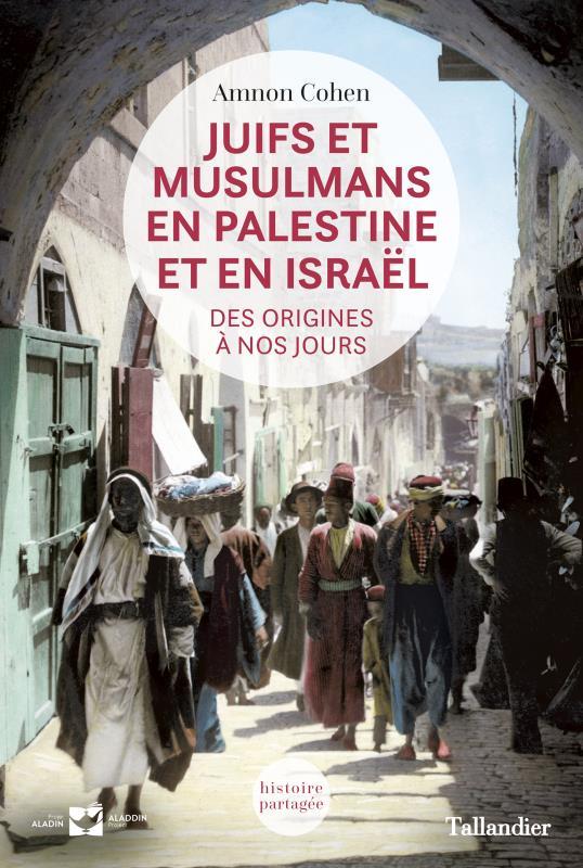 Juifs et musulmans en Palestine ; des origines à nos jours