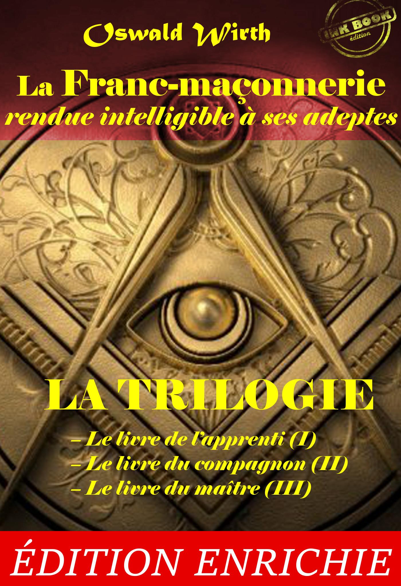 La Franc-maçonnerie rendue intelligible à ses adeptes. La Trilogie : Le livre de l´apprenti (I) - Le livre du compagnon (II) - Le livre du maître (III) [Nouv. éd. revue et mise à jour]