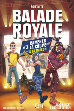 Balade Royale, Tome 3 : Ramener la coupe à la maison - Lecture roman ado Fortnite - Dès 11 ans  - Mathias Lavorel - Anne Kalicky