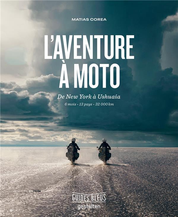 L'aventure à moto ; de New York à Ushuaia ; 6 mois, 13 pays, 32 000 km