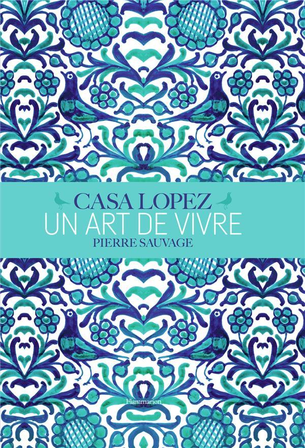 Casa Lopez ; un art de vivre