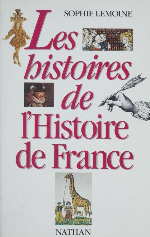 Les Histoires de l'histoire de France  - Sophie Lemoine