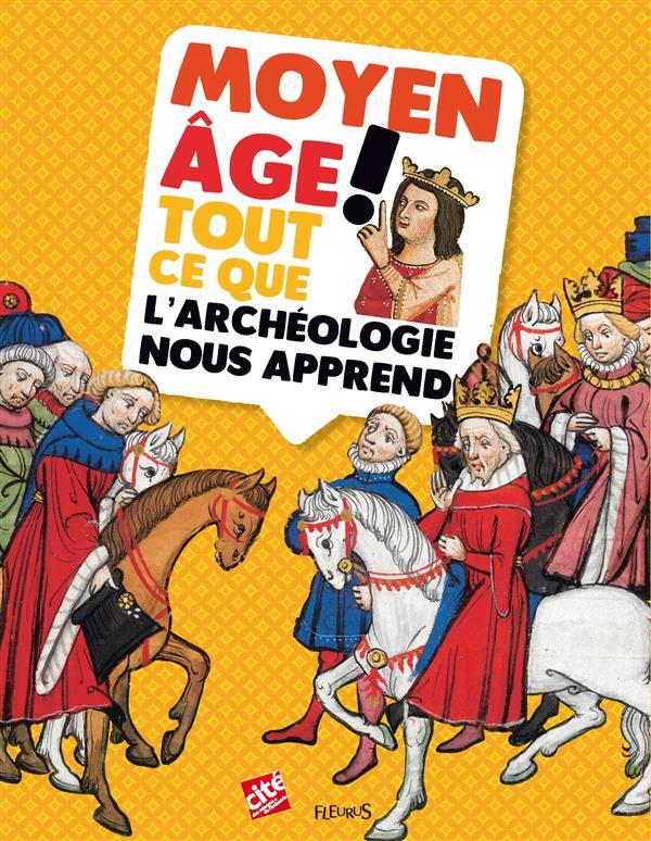 Moyen Âge ! tout ce que l'archéologie nous apprend