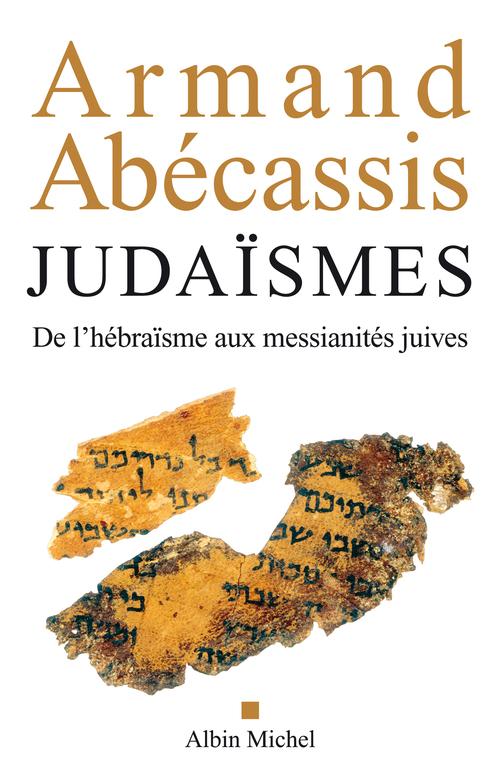 Judaïsmes ; de l'hébraïsme aux messianités juives