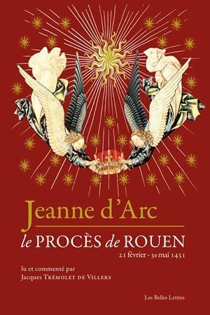 Jeanne d'Arc ; le procès de Rouen (21 février-30 mai 1431)