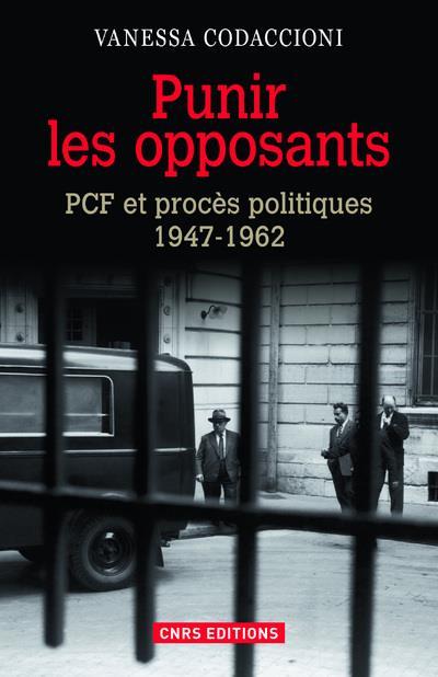 Punir les opposants ; PCF et procès politiques (1947-1962)