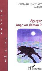 AGARGAR - ANGE OU DEMON ?  - Oumarou Sandary-Albeti - Oumarou Sandary Albeti