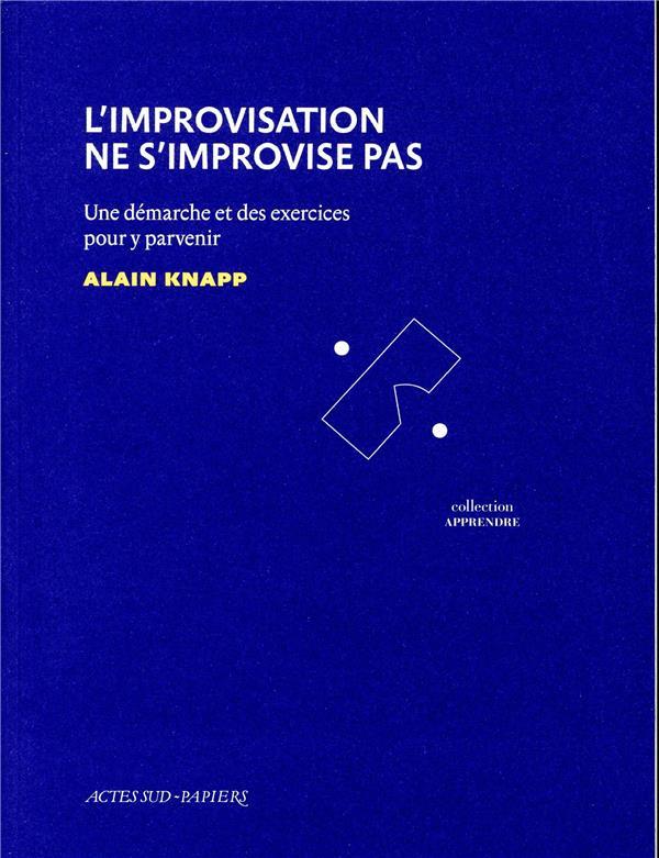 L'improvisation ne s'improvise pas ; une démarche et des exercices pour y parvenir