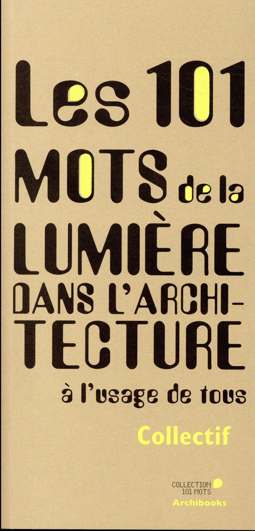LES 101 MOTS DE LA LUMIERE DANS L'ARCHITECTURE (2E EDITION)