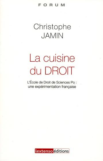 La cuisine du droit ; l'école de droit de Sciences Po : une expérimentation française