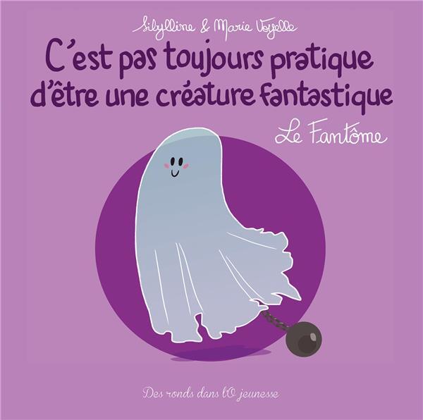 C'est pas toujours pratique d'être une créature fantastique T.7 ; le fantôme