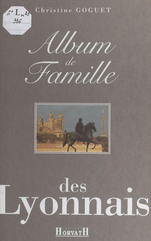 Album de famille des Lyonnais  - Christine Goguet