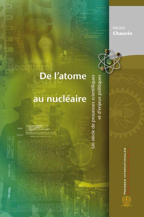 De l'atome au nucléaire ; un siècle de prouesses scientifiques et d'enjeux politiques