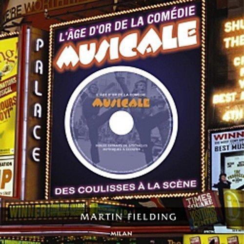 L'Age D'Or De La Comedie Musicale ; Des Coulisses A La Scene